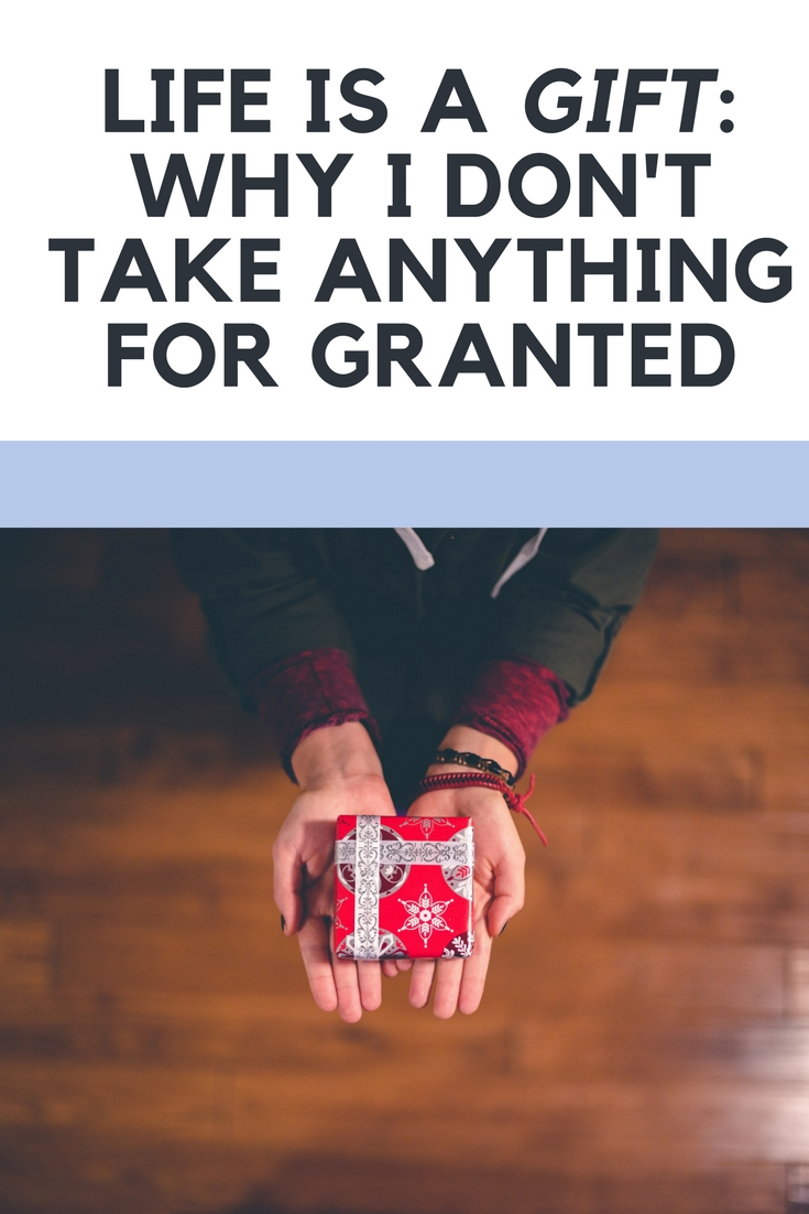 Life Is a Gift: Why I Don't Take Anything for Granted