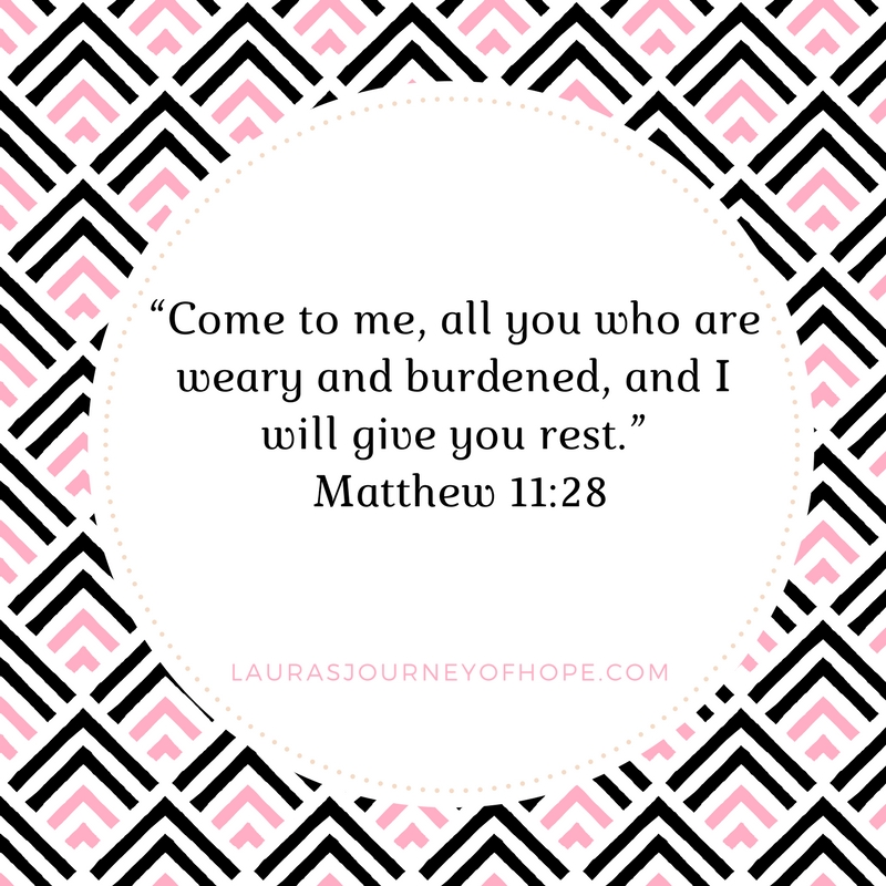 """Come to me, all you who are weary and burdened, and I will give you rest."" Matthew 11-28"