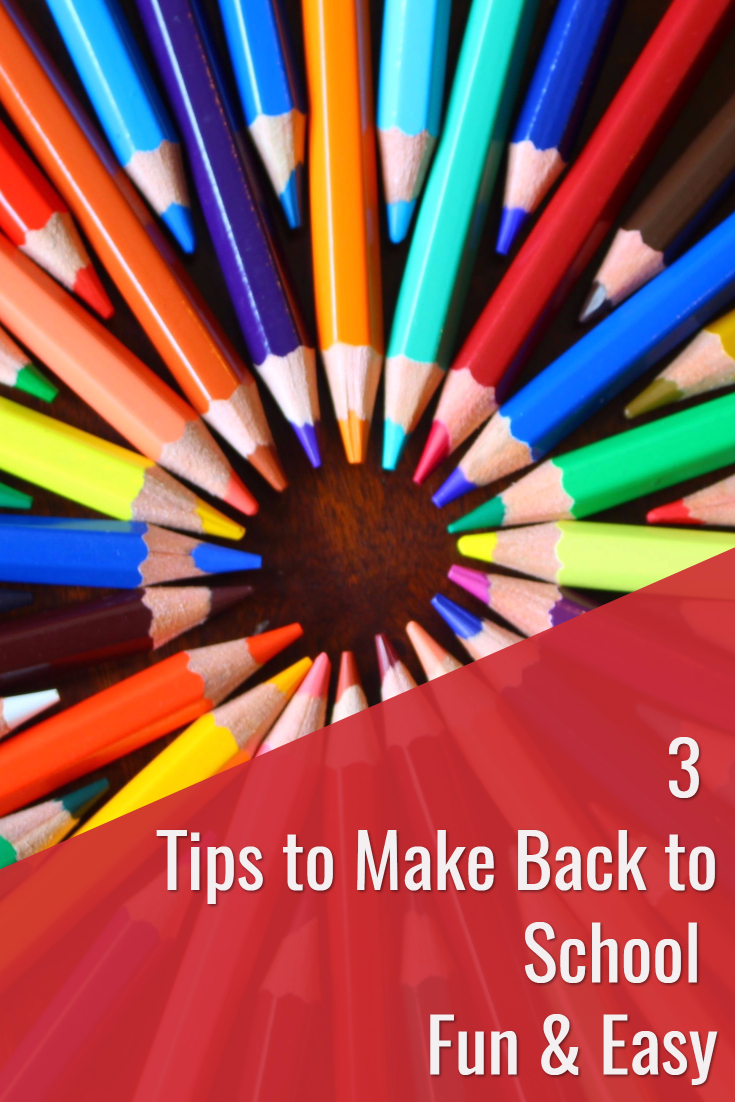 3 Tips to Make Back to School Fun & Easy