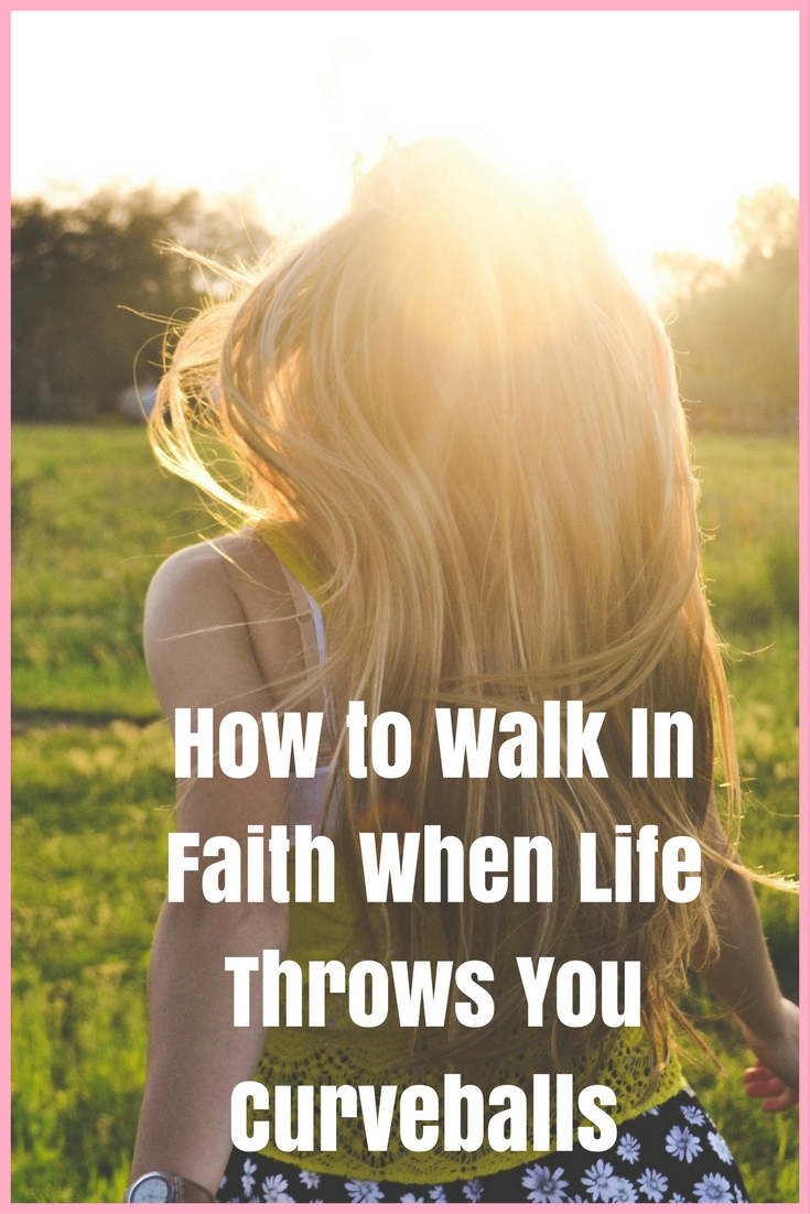 How to Walk In Faith When Life Throws You Curveballs
