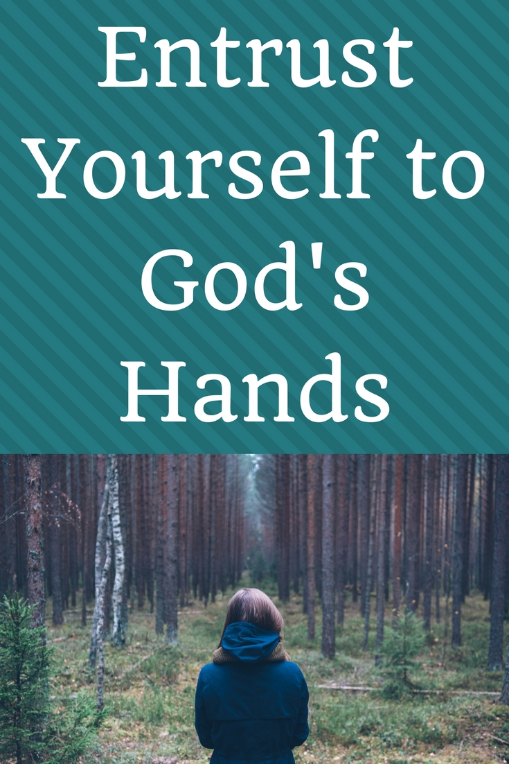 Entrust Yourself to God's Hands