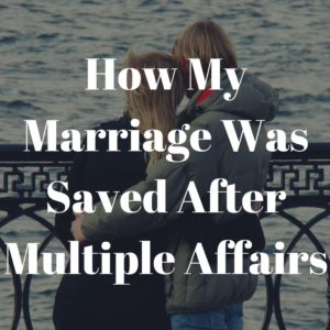 How My Marriage Was Saved After Multiple Affairs {Guest Post}