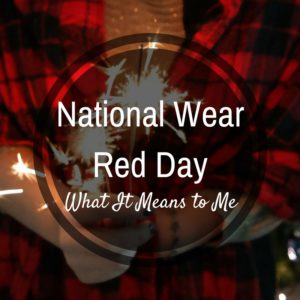 National Wear Red Day and What It Means To Me
