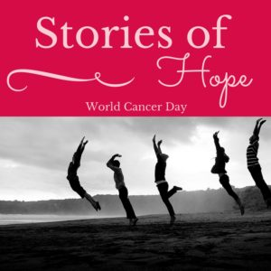 Stories of Hope: World Cancer Day