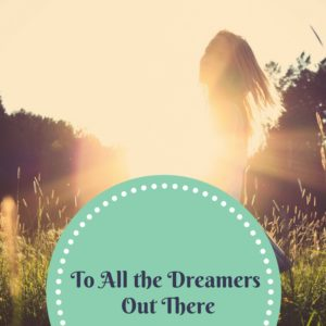 To All The Dreamers Out There