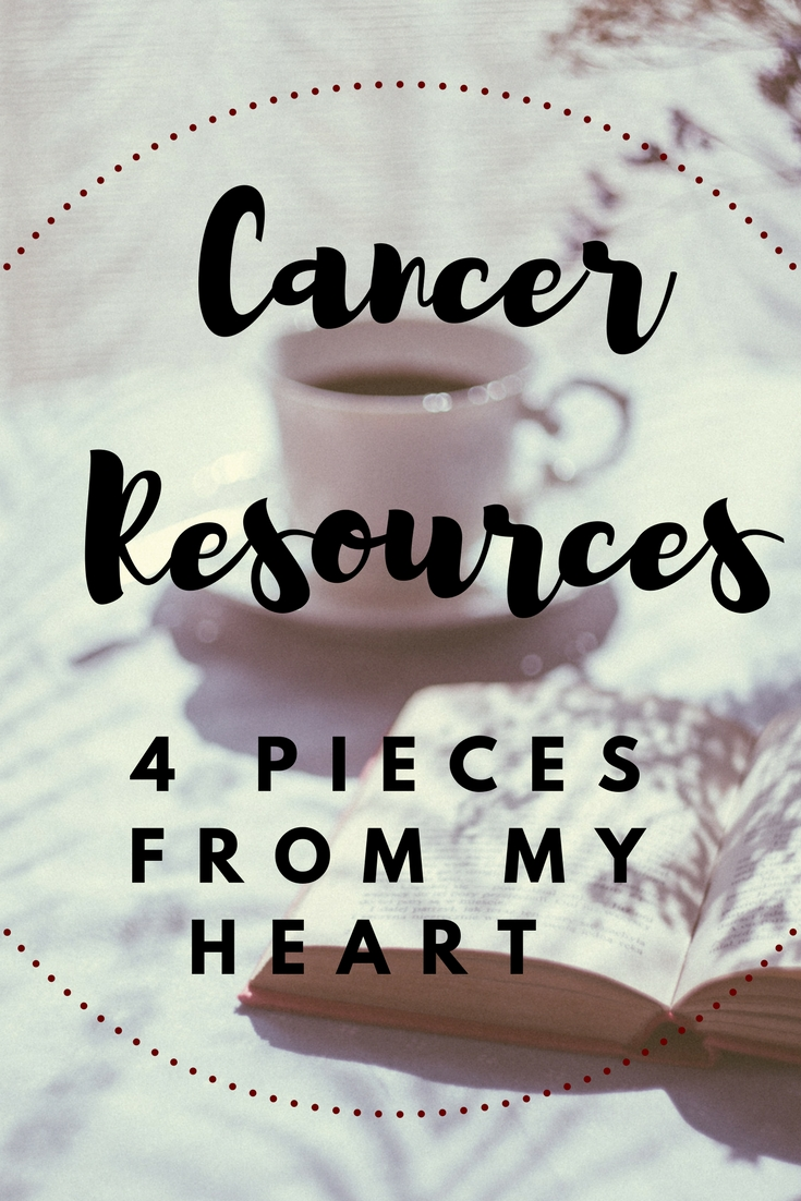 Cancer Resources: 4 Pieces From My Heart