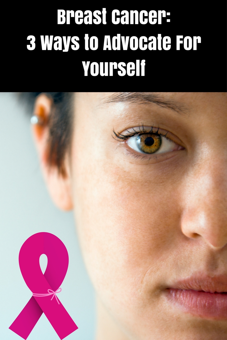 Breast Cancer- 3 Ways to Advocate For Yourself
